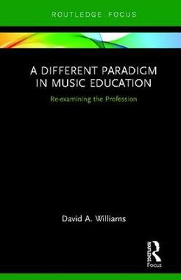 A Different Paradigm in Music Education - David A. Williams