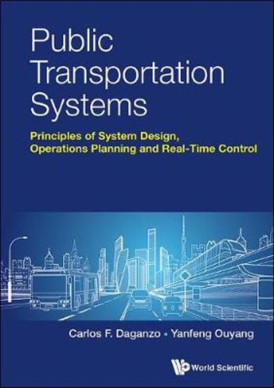 Public Transportation Systems: Principles Of System Design, Operations Planning And Real-time Control - Carlos F. Daganzo