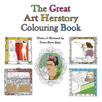 The Great Art Herstory Colouring Book - Diana Matos Gagic
