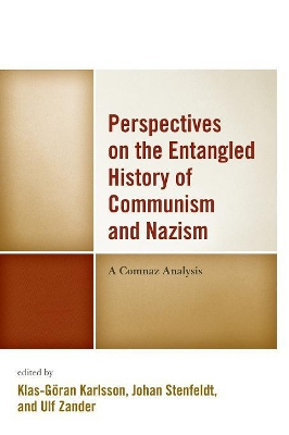 Perspectives on the Entangled History of Communism and Nazism - Klas-Goeran Karlsson