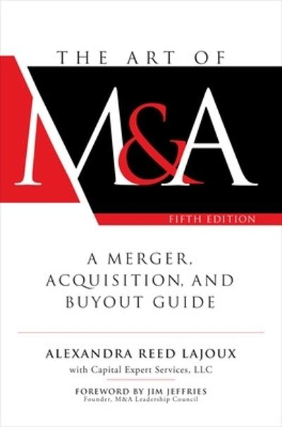 The Art of M&A, Fifth Edition: A Merger, Acquisition, and Buyout Guide - Alexandra Reed Lajoux