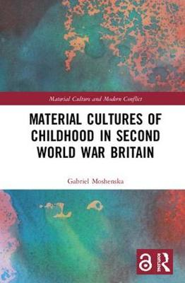 Material Cultures of Childhood in Second World War Britain - Gabriel Moshenska