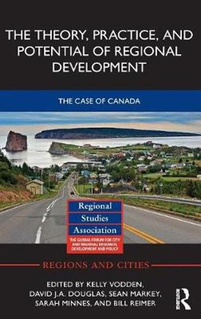 The Theory, Practice and Potential of Regional Development - Kelly Vodden