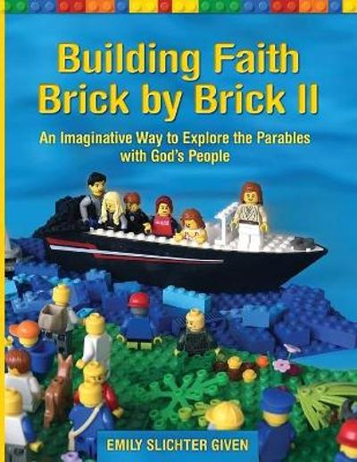 Building Faith Brick by Brick II - Emily Slichter Given