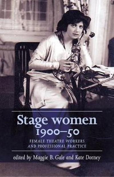 Stage Women, 1900-50 - Maggie B. Gale