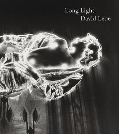 Long Light - Photographs by David Lebe - Peter Barberie