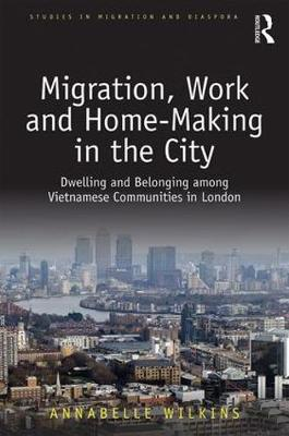 Migration, Work and Home-Making in the City - Annabelle Wilkins