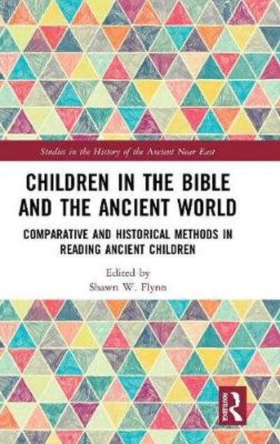Children in the Bible and the Ancient World - Shawn W. Flynn