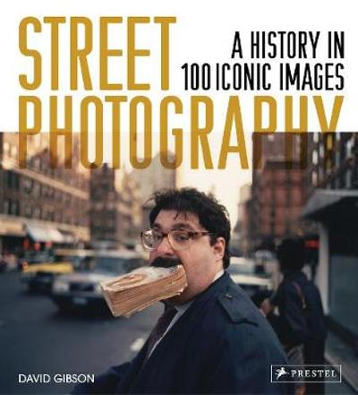 Street Photography: A History in 100 Iconic Photographs - David Gibson