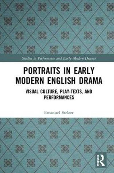 Portraits in Early Modern English Drama - Emanuel Stelzer