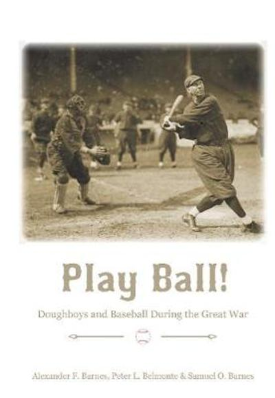 Play Ball!: Doughboys and Baseball During the Great War -