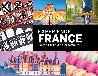Lonely Planet Experience France - Lonely Planet Alexis Averbuck Andrew Bain Sarah Baxter Sarah Bennett Oliver Berry Joe Bindloss Paul Bloomfeild Kerry Christiani Gregor Clark