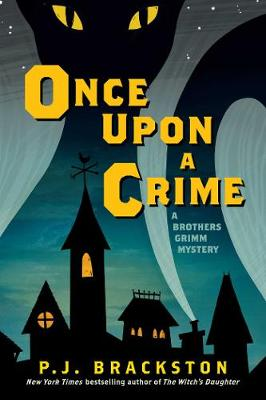 Once Upon a Crime - A Brothers Grimm Mystery - P. J. Brackston