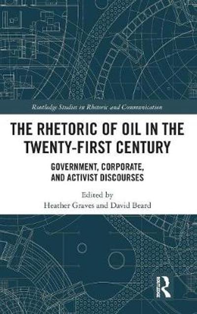 The Rhetoric of Oil in the Twenty-First Century - Heather Graves