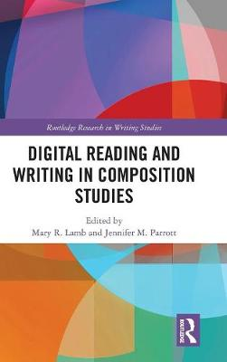 Digital Reading and Writing in Composition Studies - Mary R. Lamb