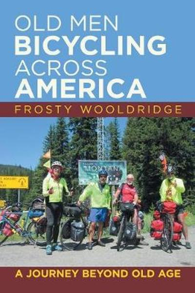 Old Men Bicycling Across America - Frosty Wooldridge