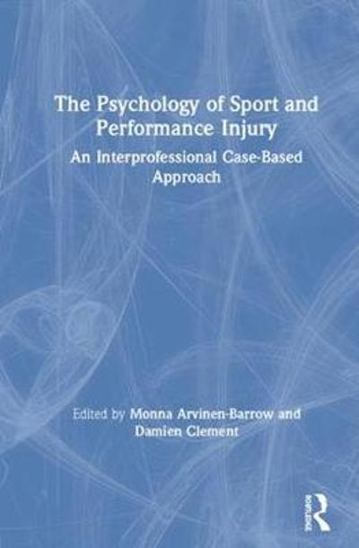 The Psychology of Sport and Performance Injury - Monna Arvinen-Barrow