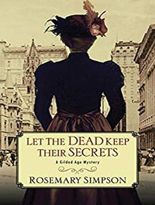 Let the Dead Keep Their Secrets - Rosemary Simpson