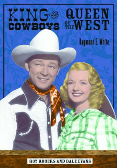 King of the Cowboys, Queen of the West - Raymond E. White