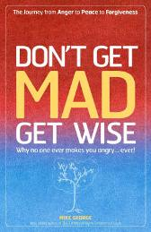 Don`t Get MAD Get Wise - Why no one ever makes you angry! - Mike George