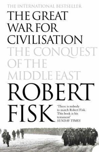 The Great War for Civilisation - Robert Fisk