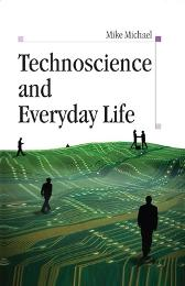 Technoscience and Everyday Life - Mike Michael