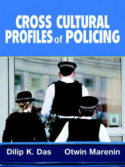 Cross Cultural Profiles of Policing - Dilip K. Das