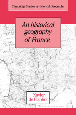 An Historical Geography of France - Xavier De Planhol