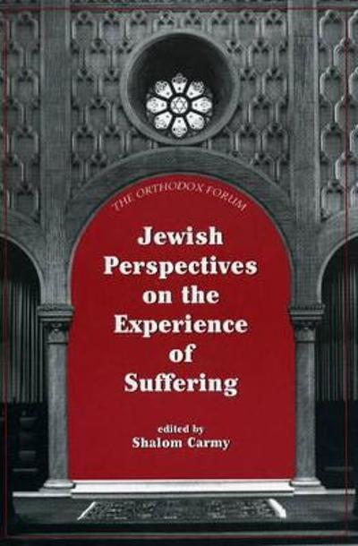 Jewish Perspectives on the Experience of Suffering - Shalom Carmy