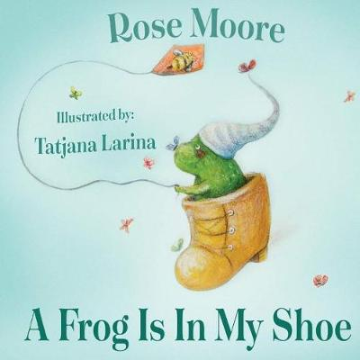 A Frog Is in My Shoe - Rose Moore