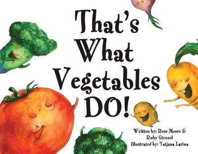That's What Vegetables Do! - Rose Moore