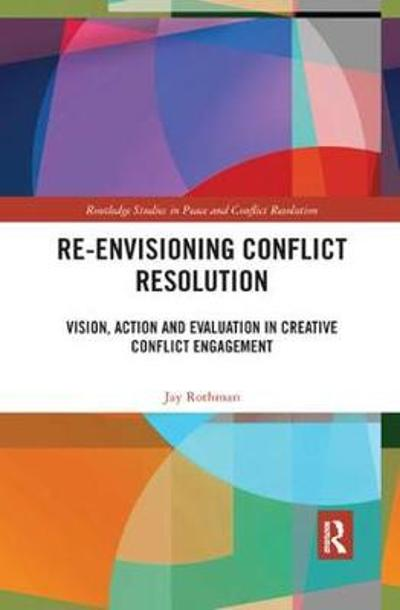 Re-Envisioning Conflict Resolution - Jay Rothman