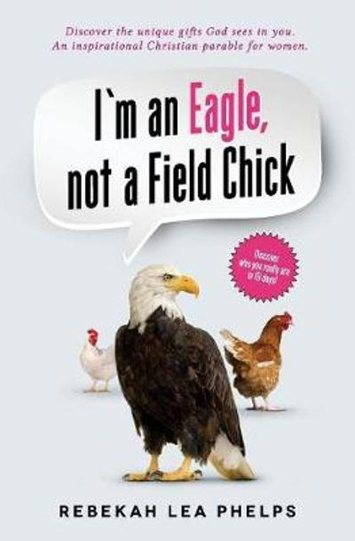 I'm an Eagle, Not a Field Chick - Rebekah Lea Phelps