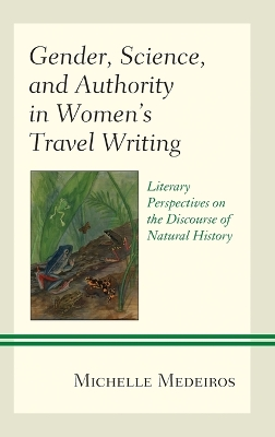 Gender, Science, and Authority in Women's Travel Writing - Michelle Medeiros