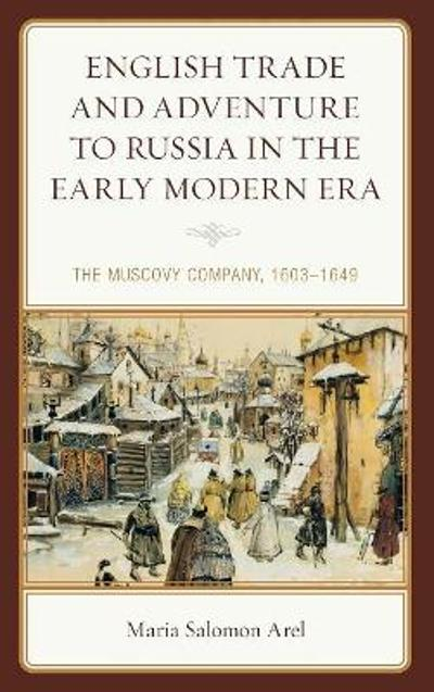 English Trade and Adventure to Russia in the Early Modern Era - Maria Salomon Arel