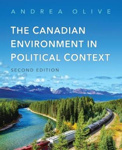 The Canadian Environment in Political Context, Second Edition - Andrea Olive