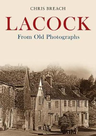 Lacock From Old Photographs - Chris Breach