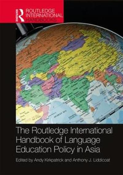 The Routledge International Handbook of Language Education Policy in Asia - Andy Kirkpatrick