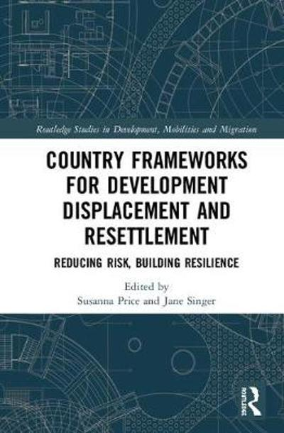 Country Frameworks for Development Displacement and Resettlement - Susanna Price