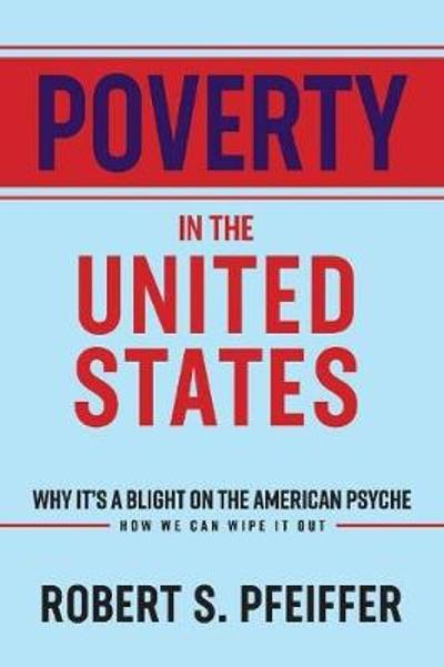 Poverty in the United States - Robert S. Pfeiffer