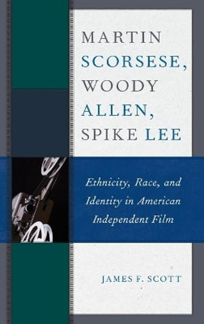 Martin Scorsese, Woody Allen, Spike Lee - James F. Scott