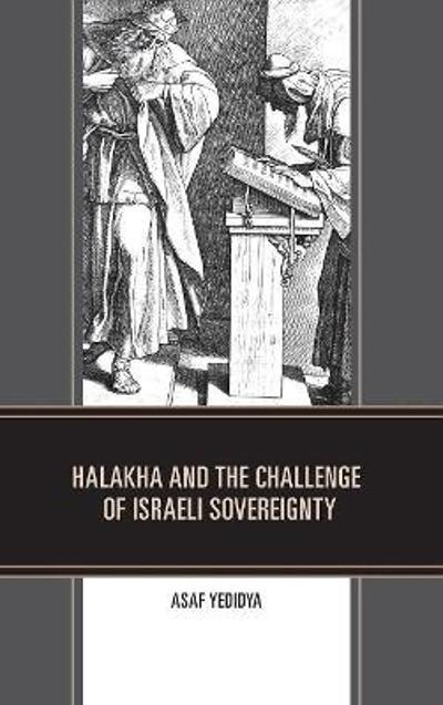 Halakha and the Challenge of Israeli Sovereignty - Asaf Yedidya