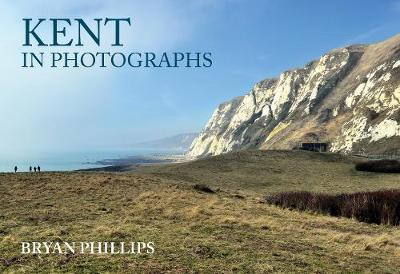 Kent in Photographs - Bryan Phillips