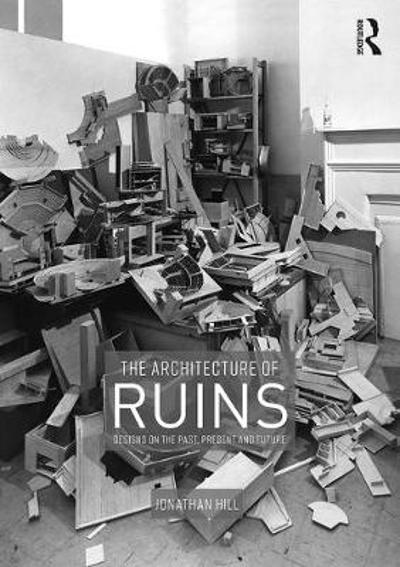 The Architecture of Ruins - Jonathan Hill