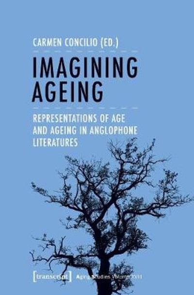 Imagining Ageing - Representations of Age and Ageing in Anglophone Literatures - Carmen Concilio