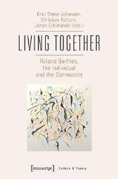 Living Together - Roland Barthes, the Individual and the Community - Knut Stene-johansen Christian Refsum Johan Schimanski