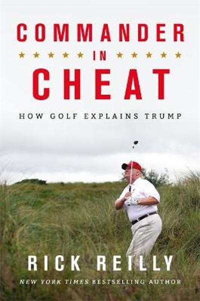 Commander in Cheat: How Golf Explains Trump - Rick Reilly
