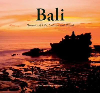 Bali: Portraits of Life, Culture and Ritual - Tony Novak-Clifford
