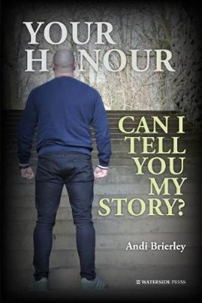 Your Honour Can I Tell You My Story? - Andi Brierley