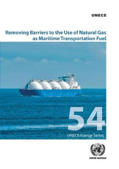 Removing barriers to the use of natural gas as maritime transportation fuel - United Nations: Economic Commission for Europe